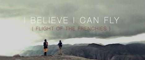 I Believe I can Fly ( flight of the frenchies)